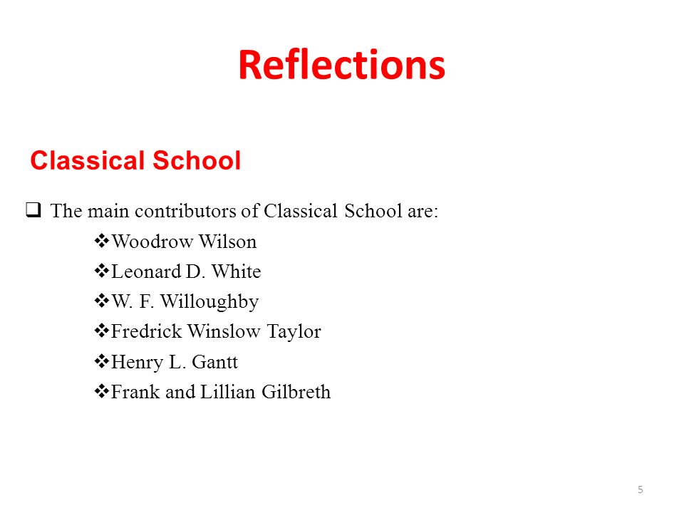 Classical School  The main contributors of Classical School are:  Woodrow Wilson  Leonard D.