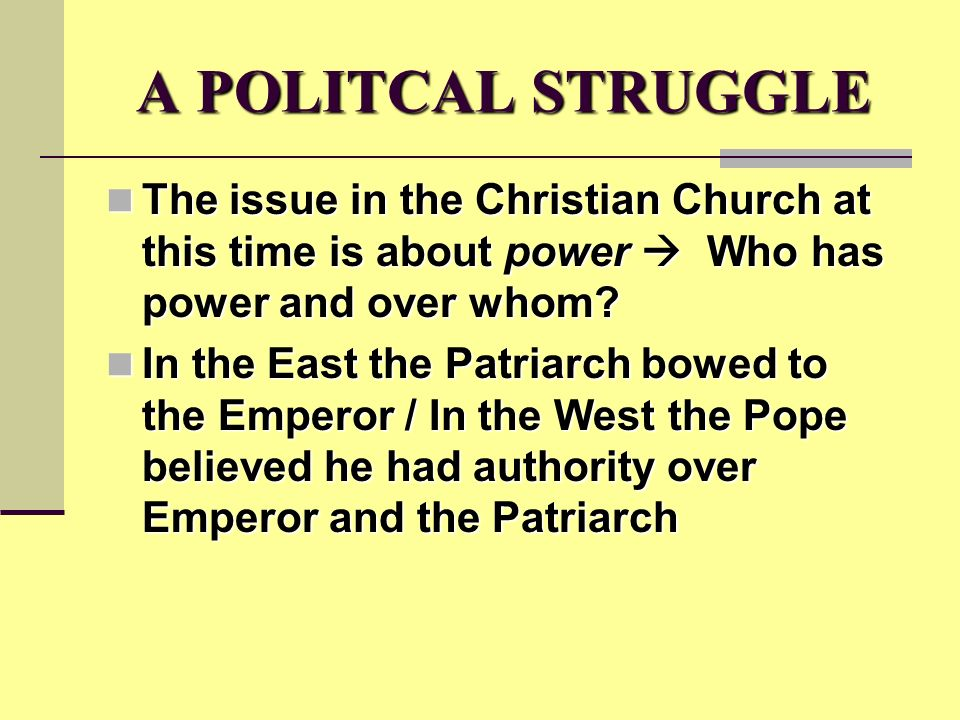 A POLITCAL STRUGGLE The issue in the Christian Church at this time is about power  Who has power and over whom.
