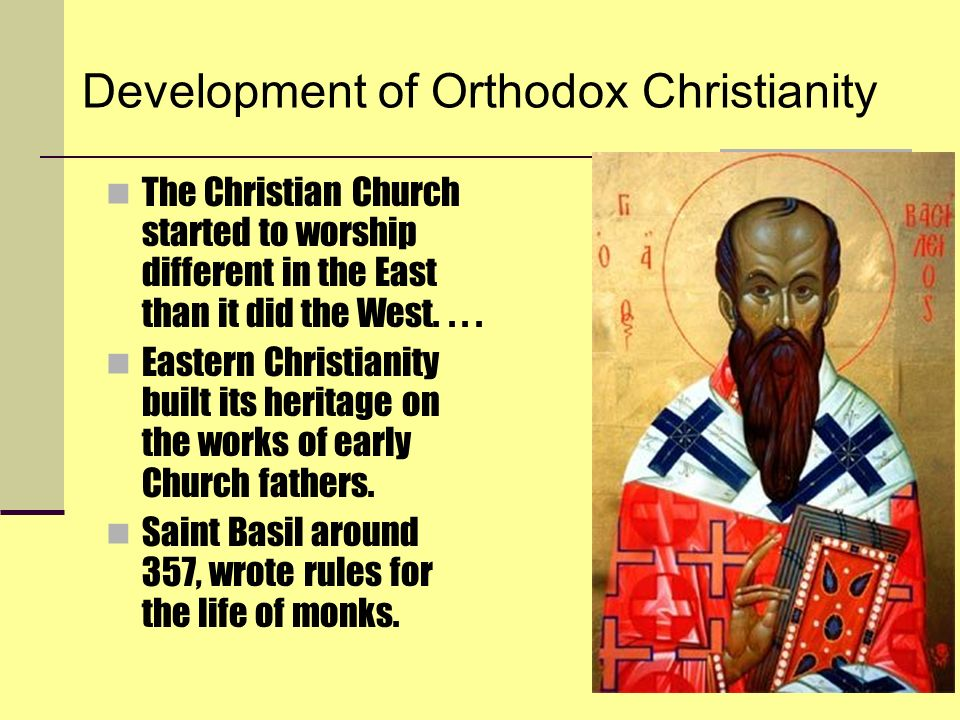 Development of Orthodox Christianity The Christian Church started to worship different in the East than it did the West....