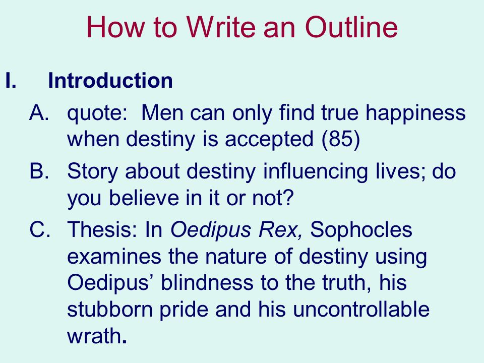 how to write outline The outline for an essay, therefore, acts as the skeleton of the essay being written the draft goes hand in hand with the essay structure so that the content can flow in a systematic manner no matter how professional you are, you can end up becoming a victim of sub-standard work.