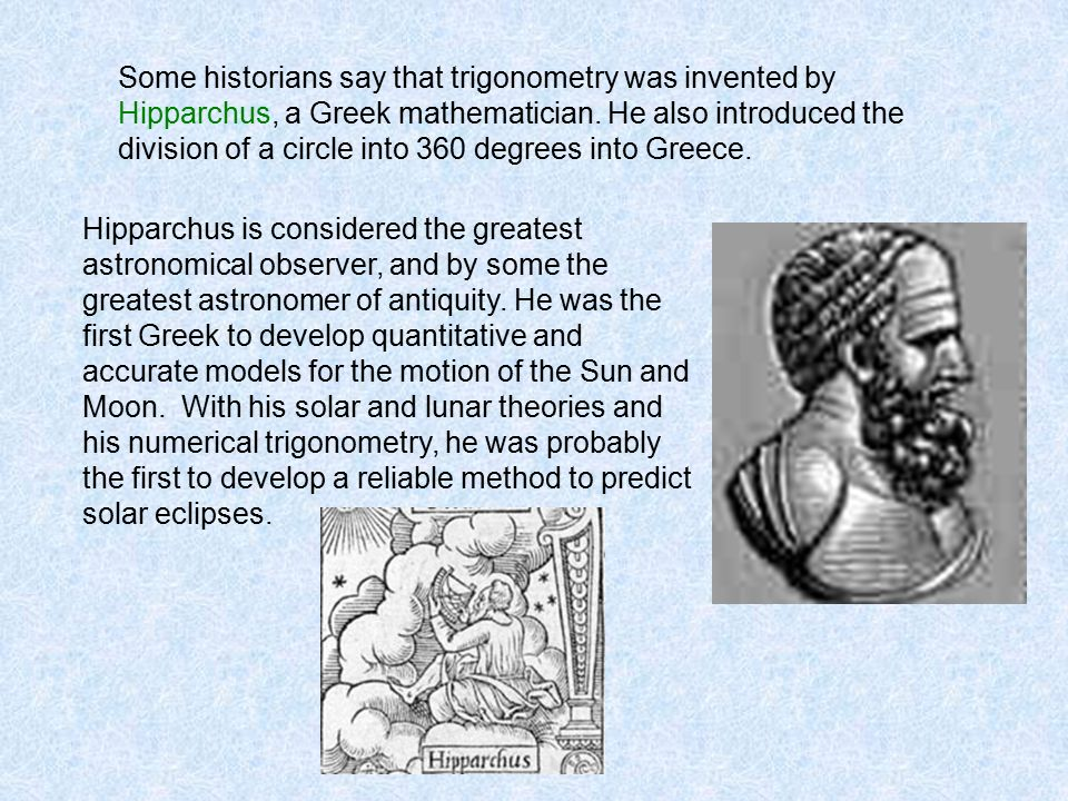 hipparchus contributions to trigonometry Contributions hipparchus discovered the precession of the he also influenced math formulas used by modern day mathematicians since he created basic trigonometry.