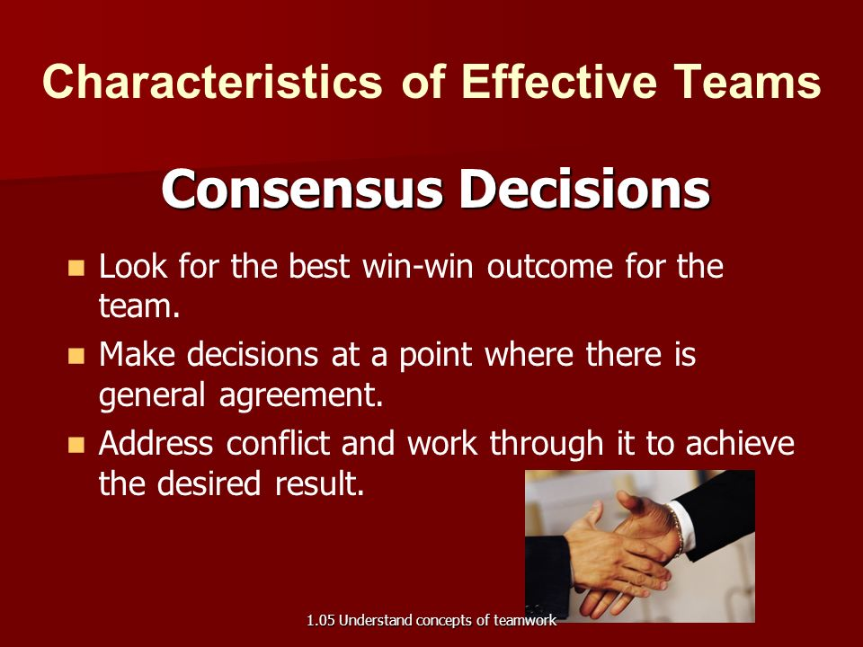 Characteristics of Effective Teams Consensus Decisions General agreement and the process of getting there.