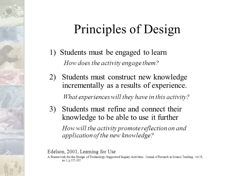 Principles of Design 1) Students must be engaged to learn How does the activity engage them.