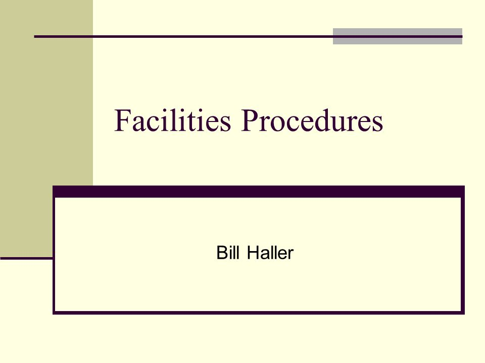 Facilities Procedures Bill Haller. Key Request Forms Individual