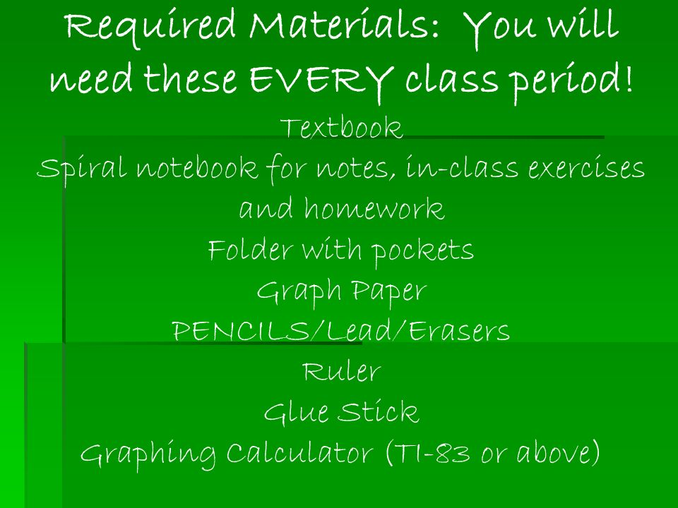 Required Materials: You will need these EVERY class period.
