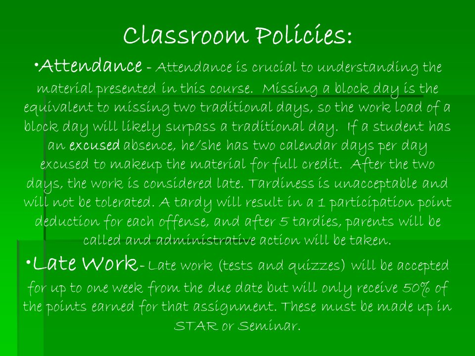 Classroom Policies: Attendance - Attendance is crucial to understanding the material presented in this course.