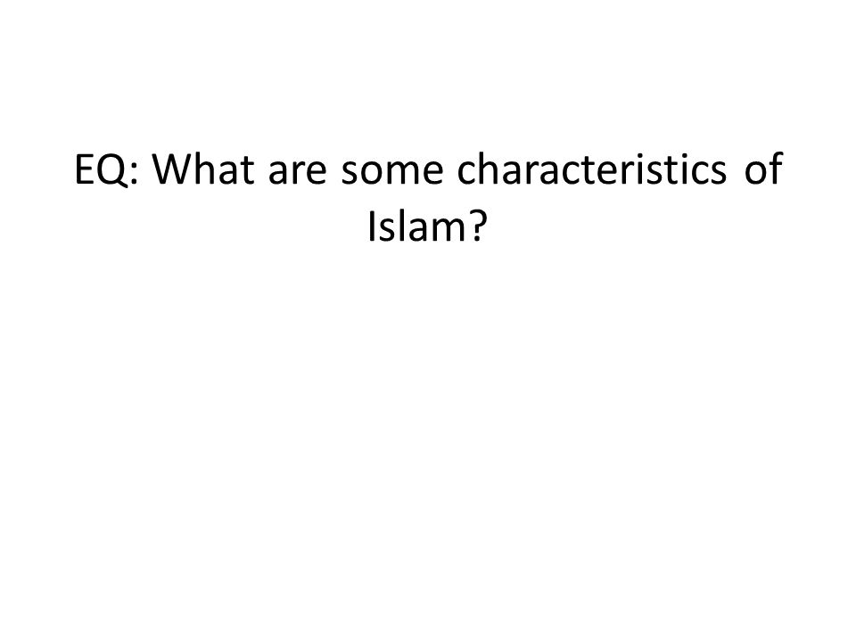 EQ: What are some characteristics of Islam