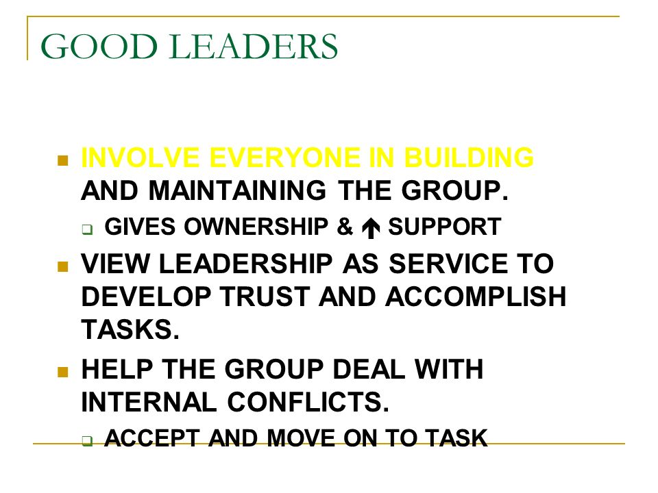 LEADERSHIP AS SERVICE EVERYONE IN THE GROUP SHOULD HELP TO:  ACCOMPLISH THE TASK  RESOLVE INTERNAL GROUP PROBLEMS  WORK TOGETHER EFFECTIVELY WITH OTHER MEMBERS IN THE GROUP