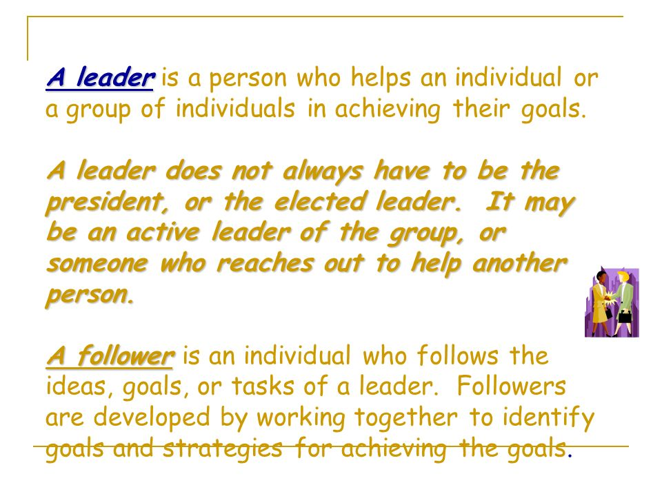 Leadership Leadership is a relationship where influence is given to meet individual or group goals.