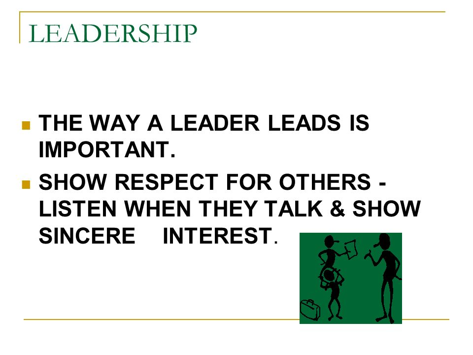 LEADERSHIP THE WAY A LEADER LEADS IS IMPORTANT.