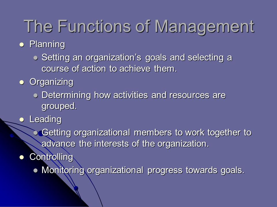 The Functions of Management Planning Planning Setting an organization's goals and selecting a course of action to achieve them.