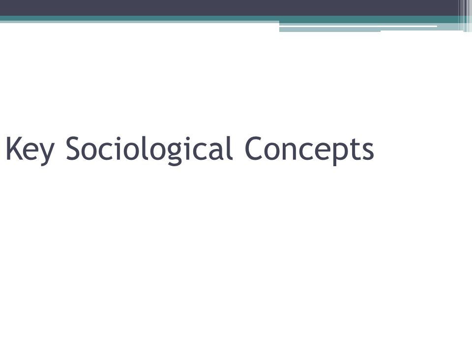 Key Sociological Concepts