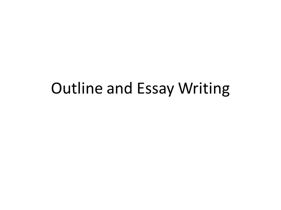 help writing an outline for an essay A basic guide on how to write an essay includes tips on how to write different essay types.