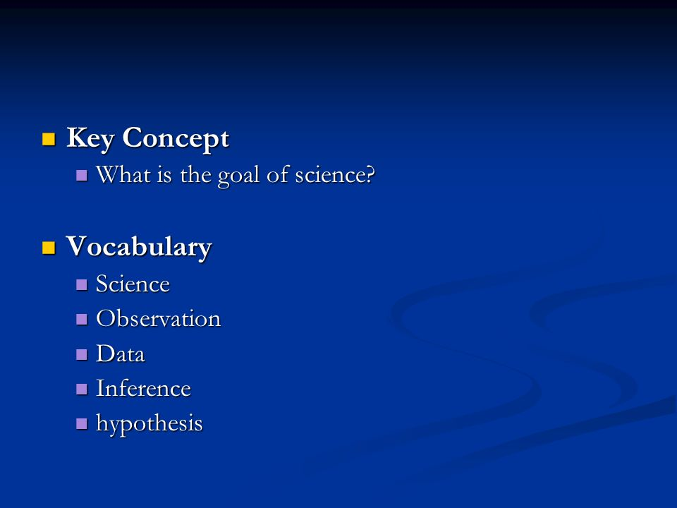 Key Concept Key Concept What is the goal of science.