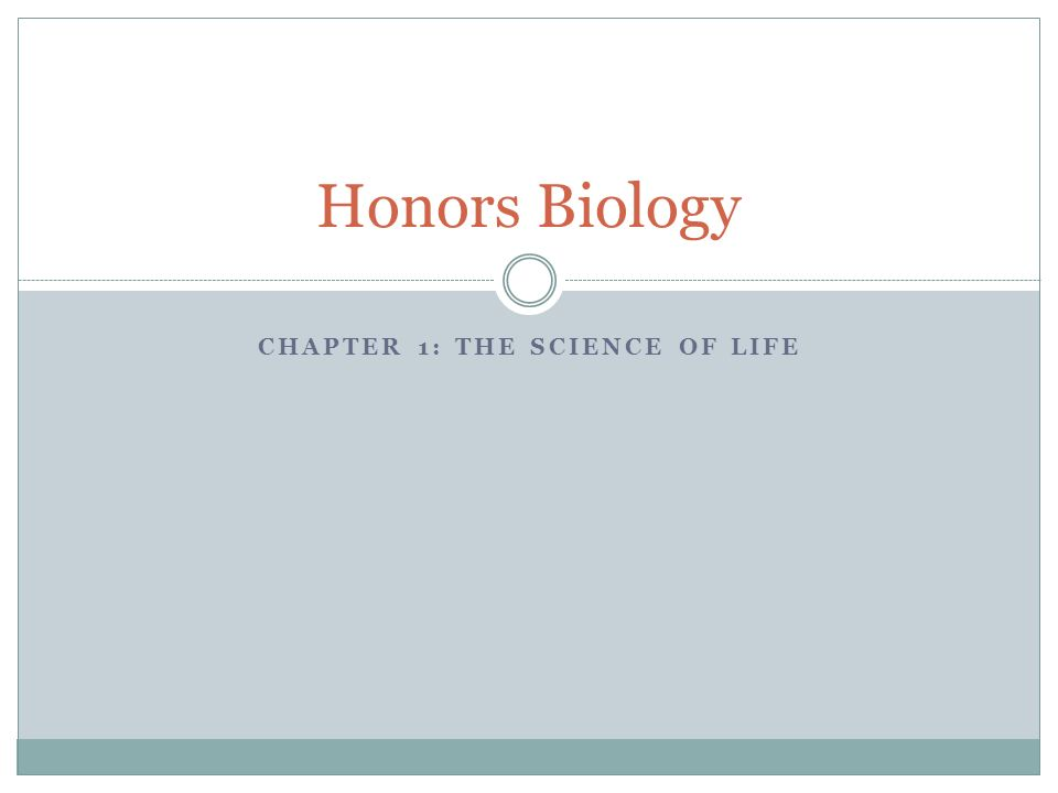 CHAPTER 1: THE SCIENCE OF LIFE Honors Biology