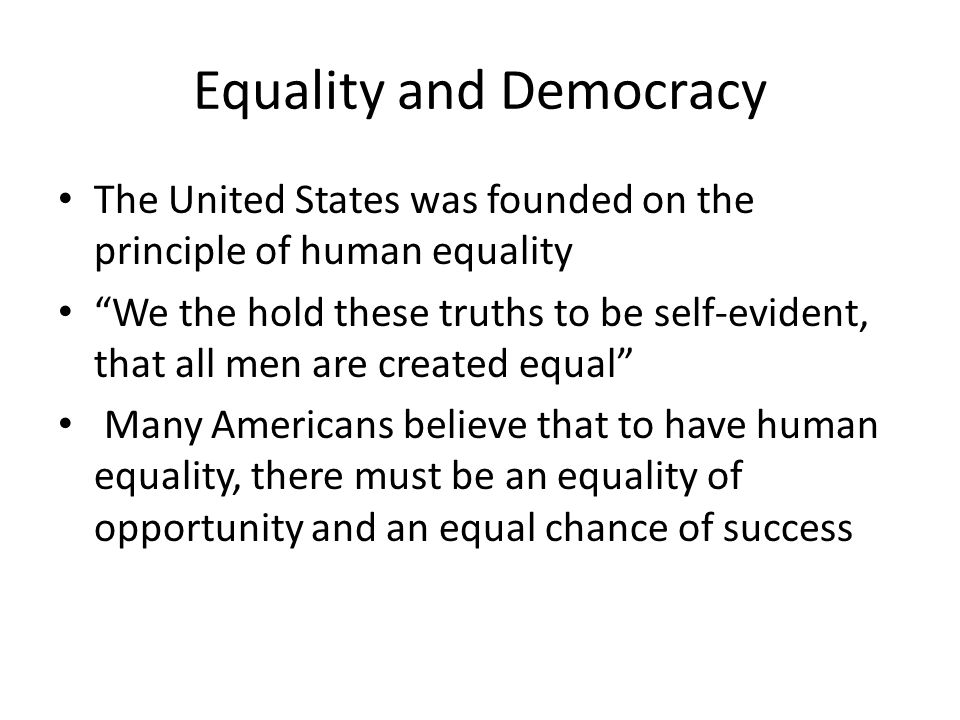"""Equality and Democracy The United States was founded on the principle of human equality """"We the hold these truths to be self-evident, that all men are"""