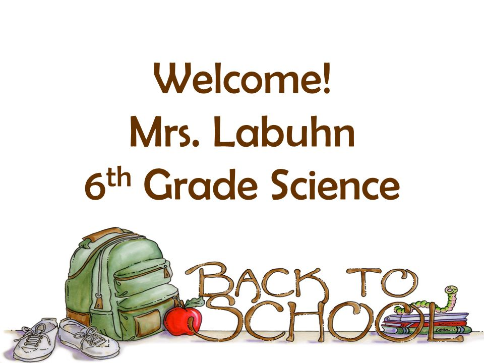 Welcome! Mrs. Labuhn 6 th Grade Science
