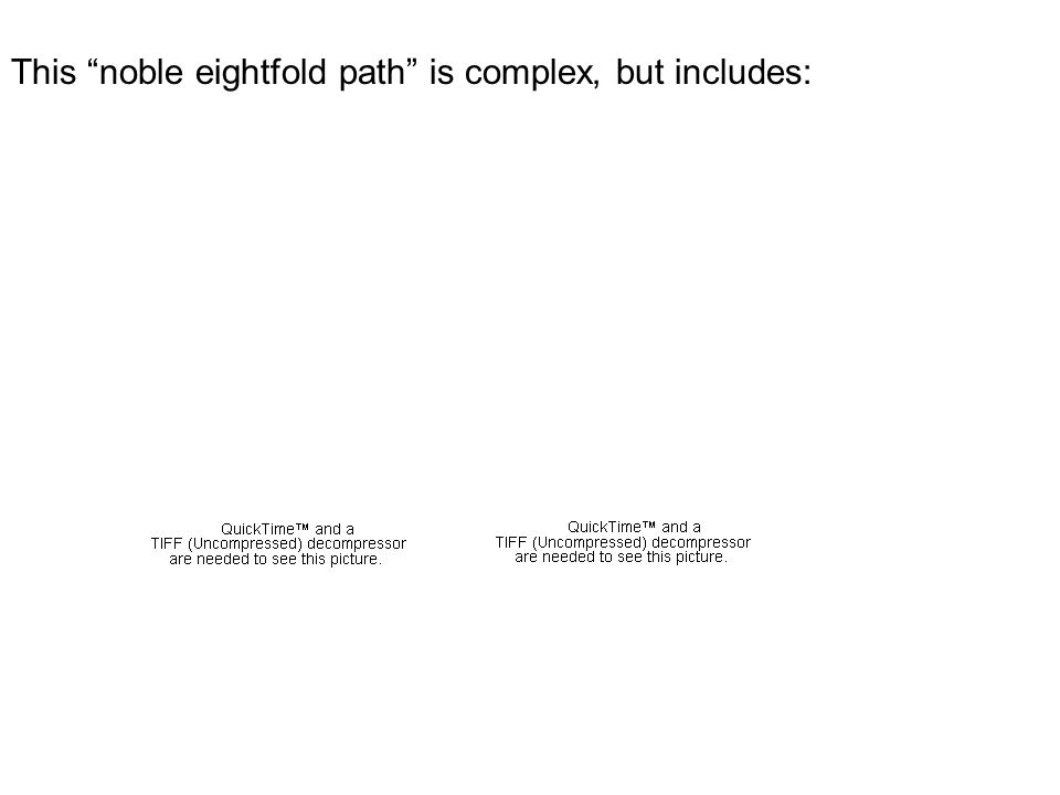 This noble eightfold path is complex, but includes:
