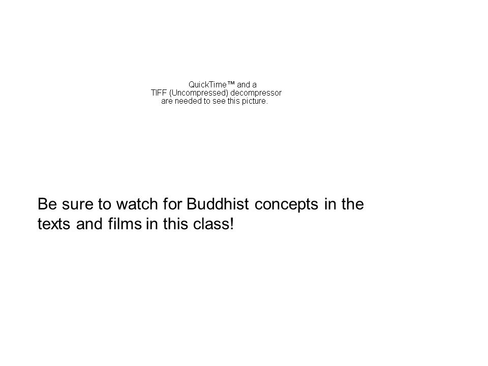 Be sure to watch for Buddhist concepts in the texts and films in this class!