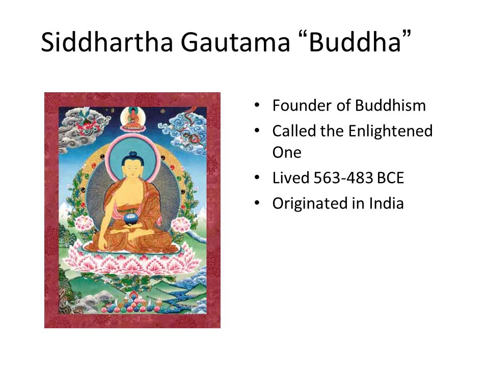 Siddhartha Gautama Buddha Founder of Buddhism Called the Enlightened One Lived BCE Originated in India