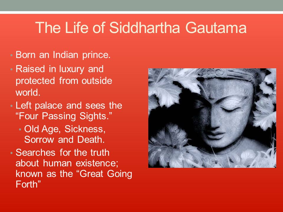 The Life of Siddhartha Gautama Born an Indian prince.