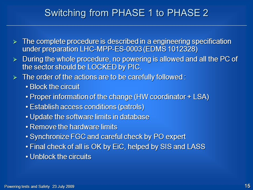 15 Powering tests and Safety 23 July 2009  The complete procedure is described in a engineering specification under preparation LHC-MPP-ES-0003 (EDMS )  During the whole procedure, no powering is allowed and all the PC of the sector should be LOCKED by PIC.