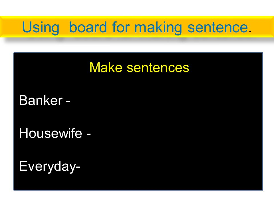 Using board for making sentence. Make sentences Banker - Housewife - Everyday-