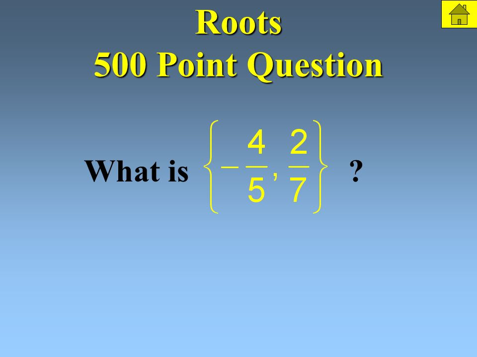Roots 500 Points Find the roots: The Question