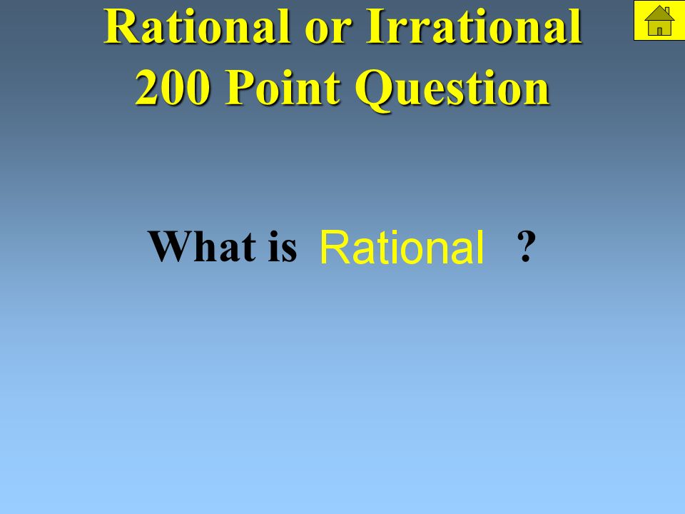 Rational or Irrational 200 Points Rational or Irrational The Question