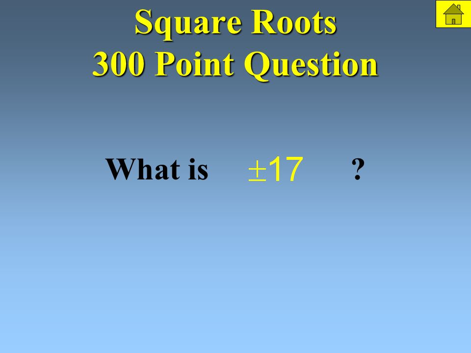 Square Roots 300 Points Find the square roots: The Question