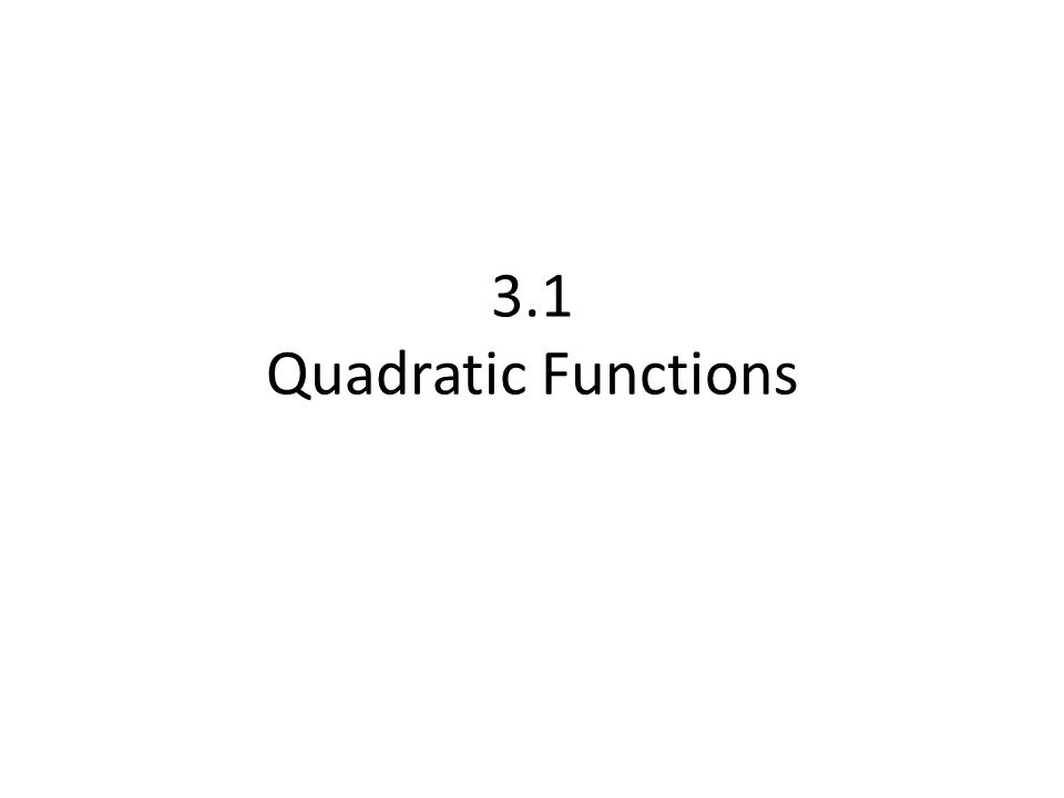 3.1 Quadratic Functions