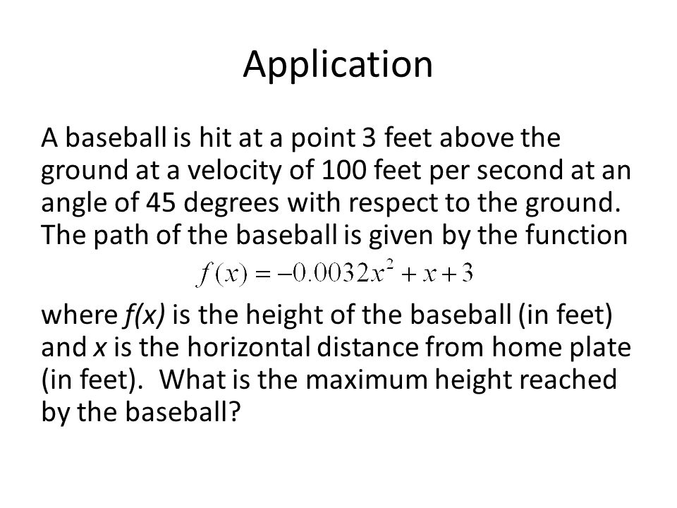 Application A baseball is hit at a point 3 feet above the ground at a velocity of 100 feet per second at an angle of 45 degrees with respect to the ground.