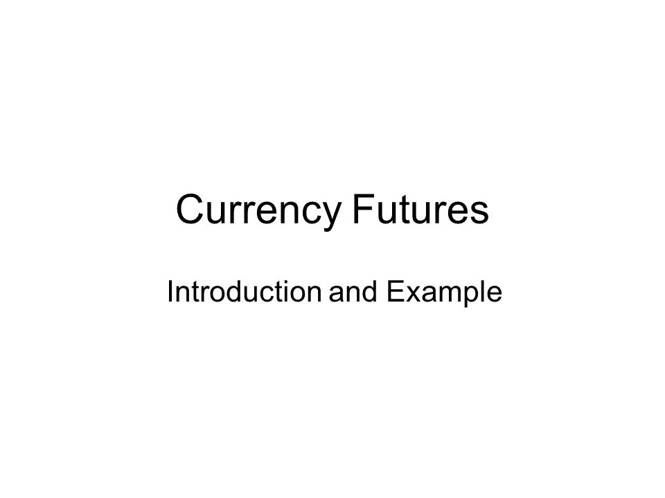 Currency Futures Introduction and Example