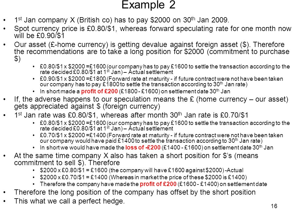 16 Example 2 1 st Jan company X (British co) has to pay $2000 on 30 th Jan 2009.