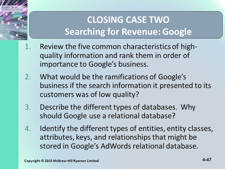 4-47 Copyright © 2015 McGraw-Hill Ryerson Limited CLOSING CASE TWO Searching for Revenue: Google 1.Review the five common characteristics of high- qua