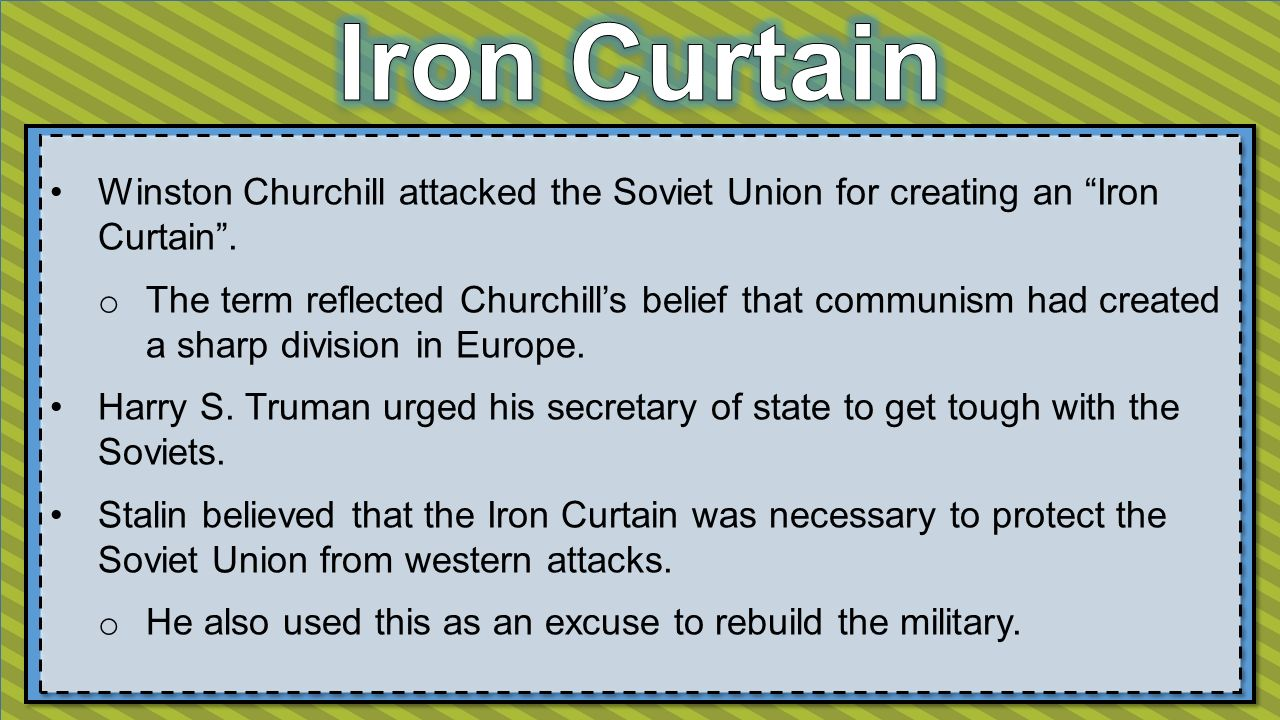 Winston Churchill attacked the Soviet Union for creating an Iron Curtain .