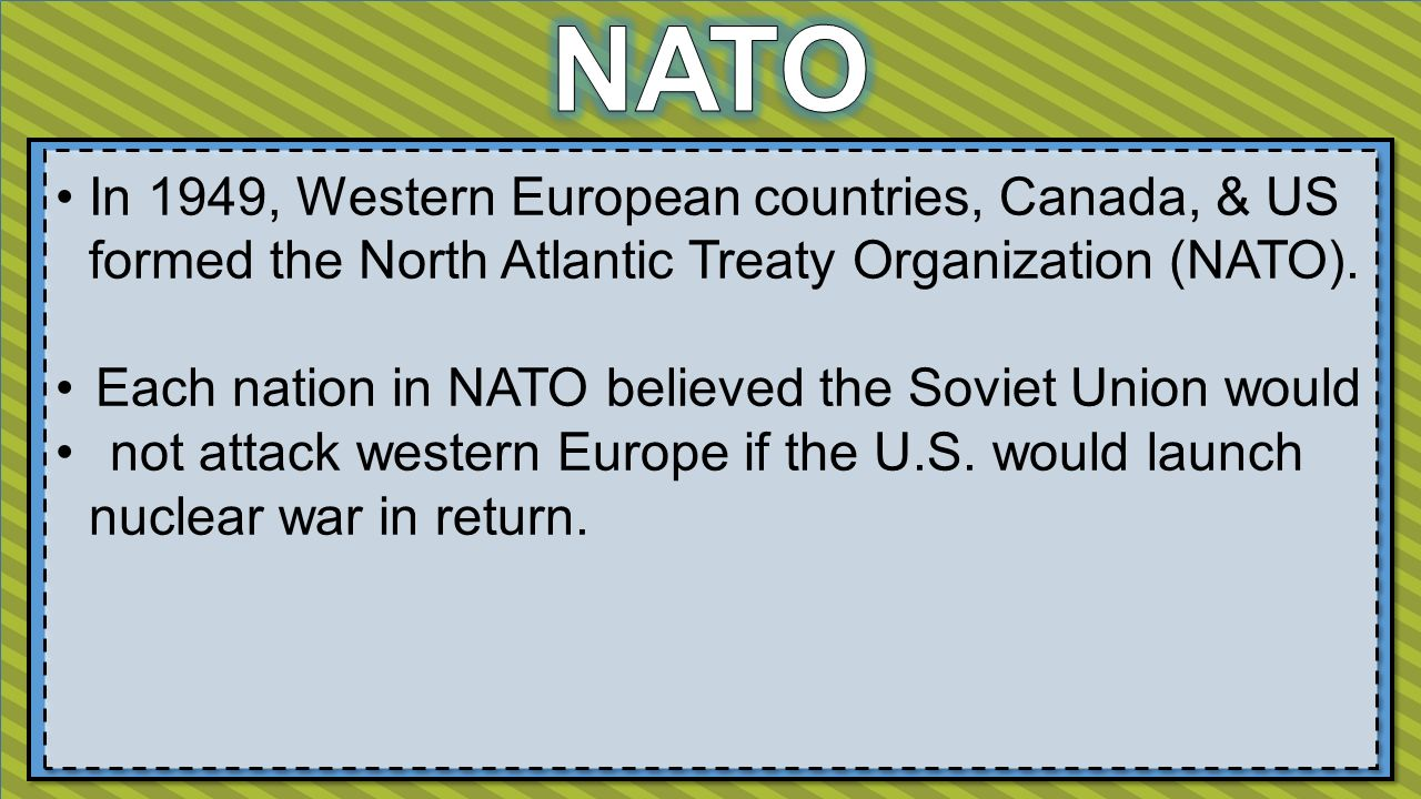 In 1949, Western European countries, Canada, & US formed the North Atlantic Treaty Organization (NATO).