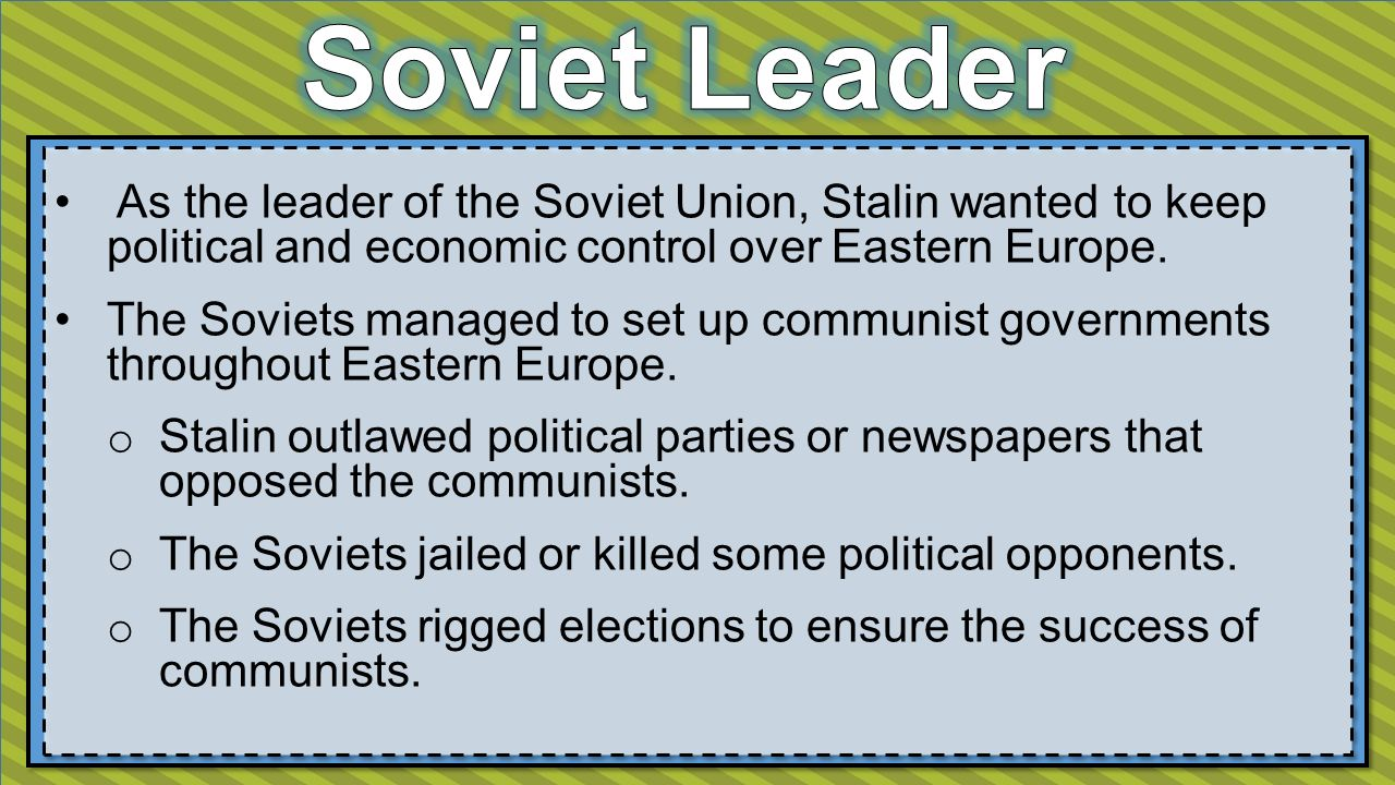 As the leader of the Soviet Union, Stalin wanted to keep political and economic control over Eastern Europe.