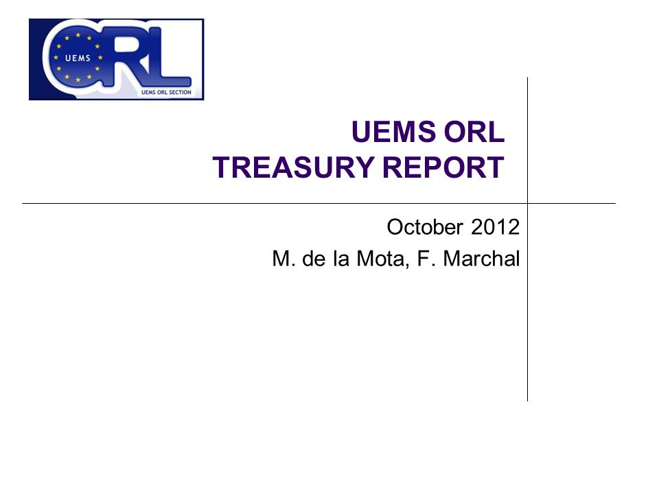 UEMS ORL TREASURY REPORT October 2012 M. de la Mota, F. Marchal