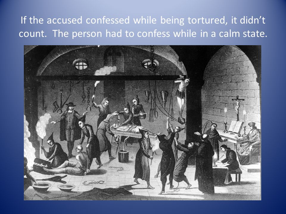 If the accused confessed while being tortured, it didn't count.