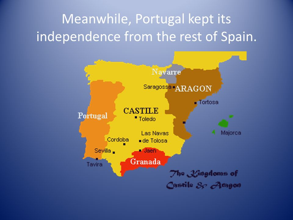 Meanwhile, Portugal kept its independence from the rest of Spain.