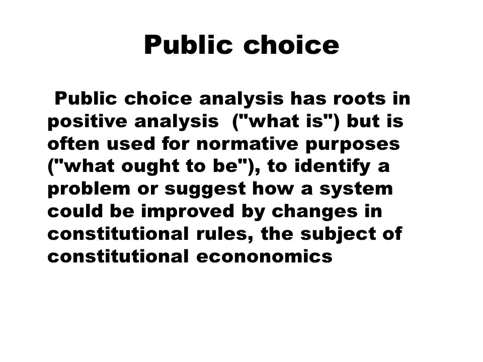 Public choice Public choice analysis has roots in positive analysis (