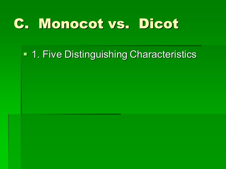 C. Monocot vs. Dicot  1. Five Distinguishing Characteristics
