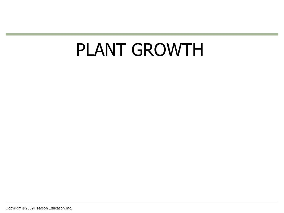 Copyright © 2009 Pearson Education, Inc. PLANT GROWTH