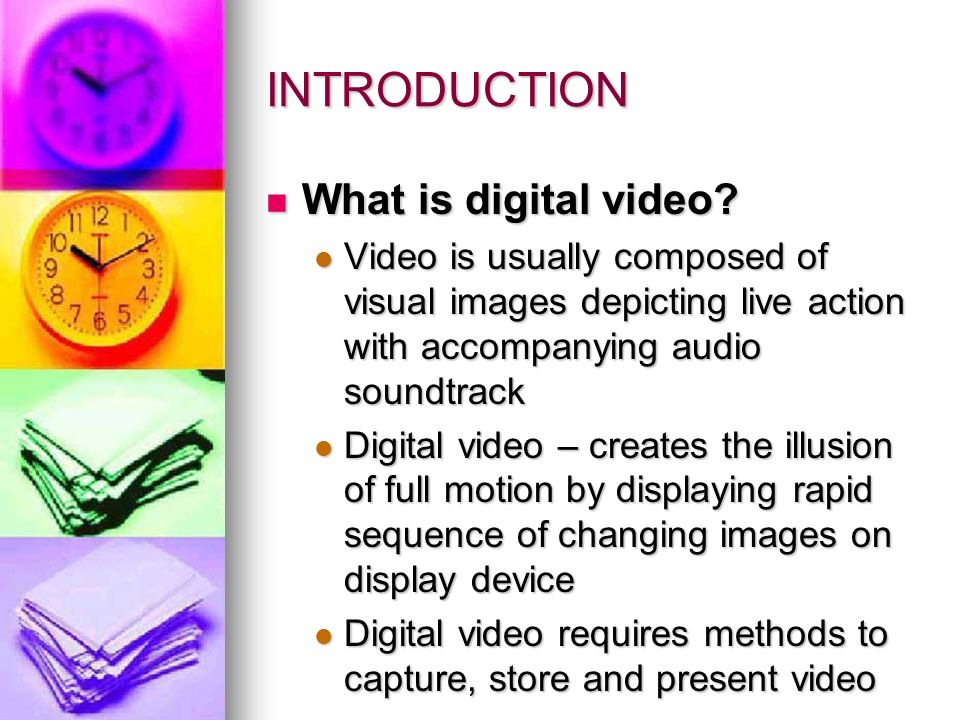 INTRODUCTION What is digital video. What is digital video.