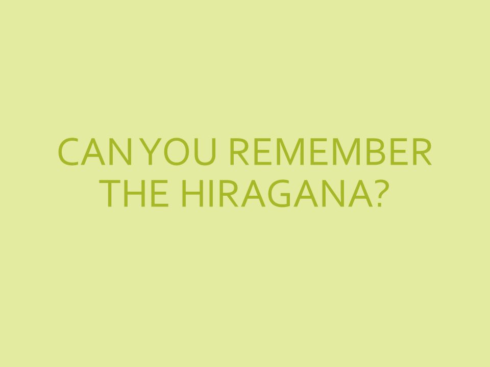 CAN YOU REMEMBER THE HIRAGANA