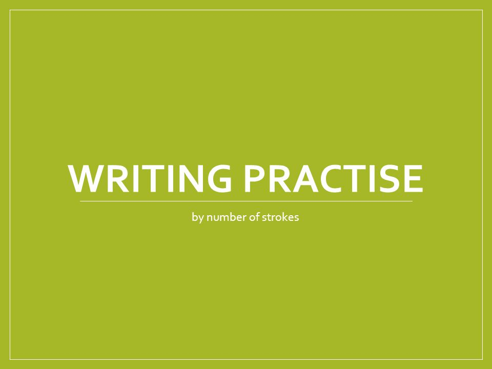 WRITING PRACTISE by number of strokes