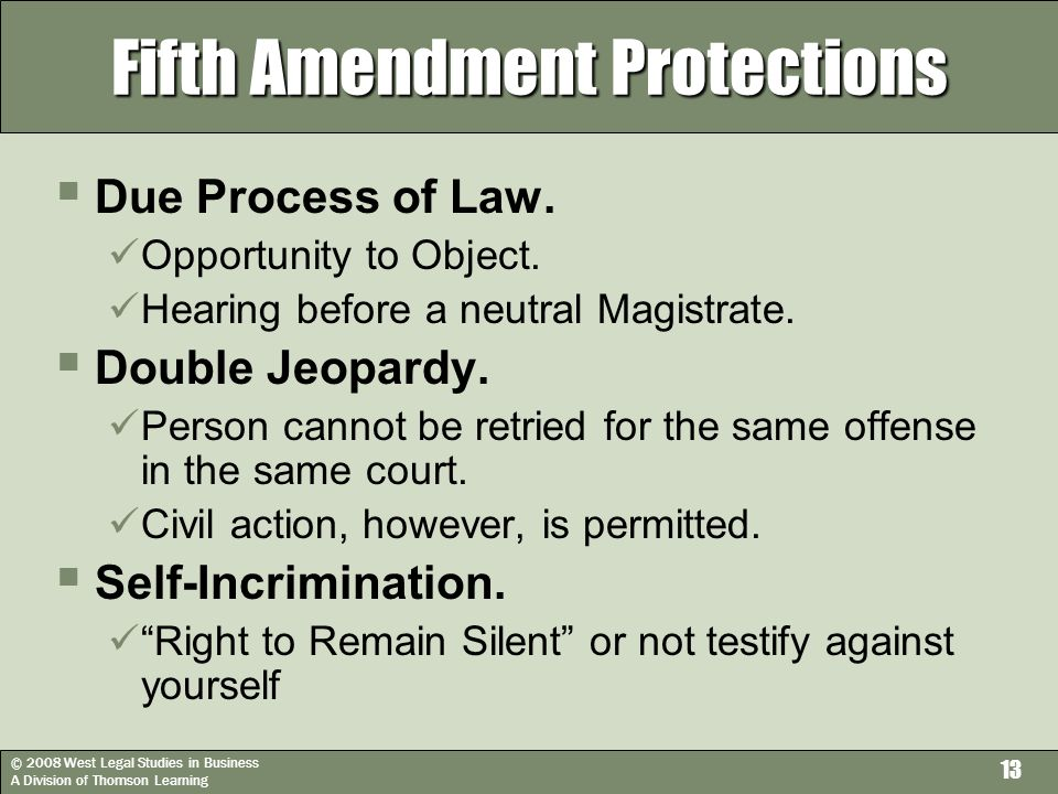 © 2008 West Legal Studies in Business A Division of Thomson Learning 13 Fifth Amendment Protections  Due Process of Law.