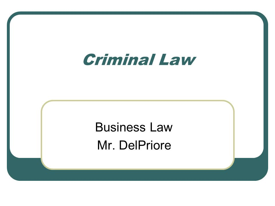 Criminal Law Business Law Mr. DelPriore