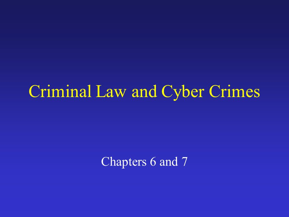Criminal Law and Cyber Crimes Chapters 6 and 7